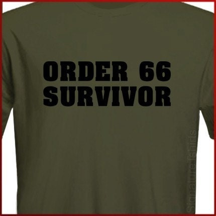 ORDER 66 SURVIVOR - Movie Quote T-Shirt S, M, L, XL