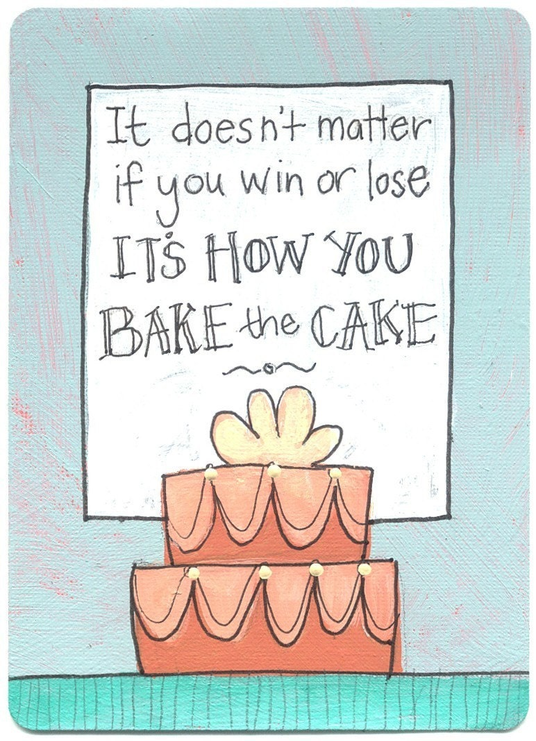 PRINT - It's How You Bake the Cake