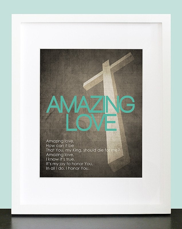 Amazing Love. The Cross Wall Art. Christian Wall Print. Worship Song Wall Art. 8x10 Custom Inspirational Christian Wall Print Poster - mateoandtobias