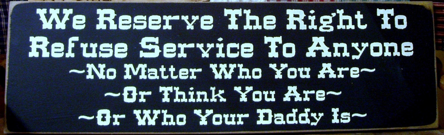 We Reserve The Right To Refuse Service By Woodsignsbypatti
