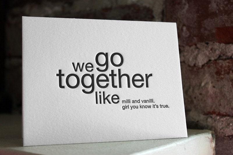 letterpress card. we go together like milli and vanilli