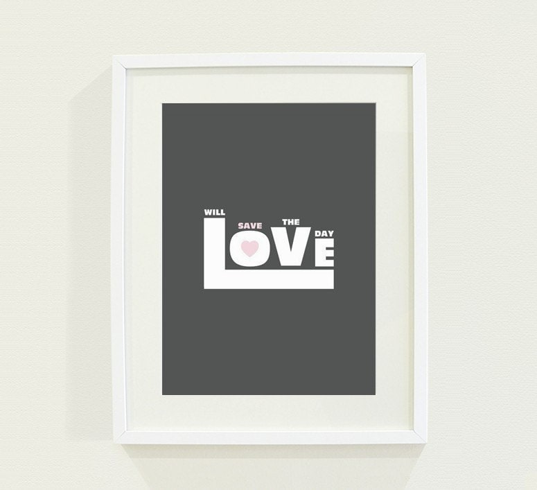 Love Will Save the Day - Grey Art Poster Print