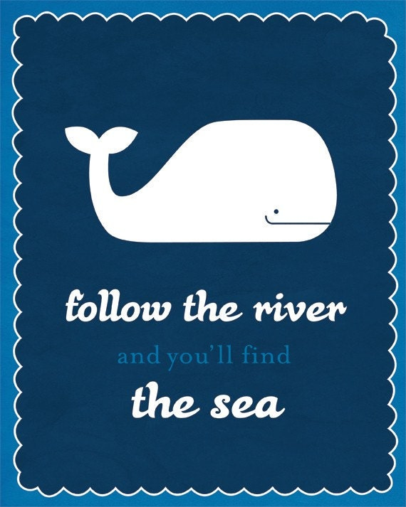Follow the River and you'll find the sea / Inspirational Whale Print / 8x10