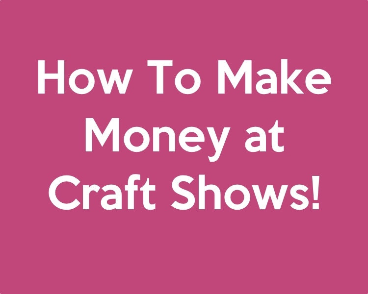 How to make money at craft shows art market and by for Make crafts at home for money