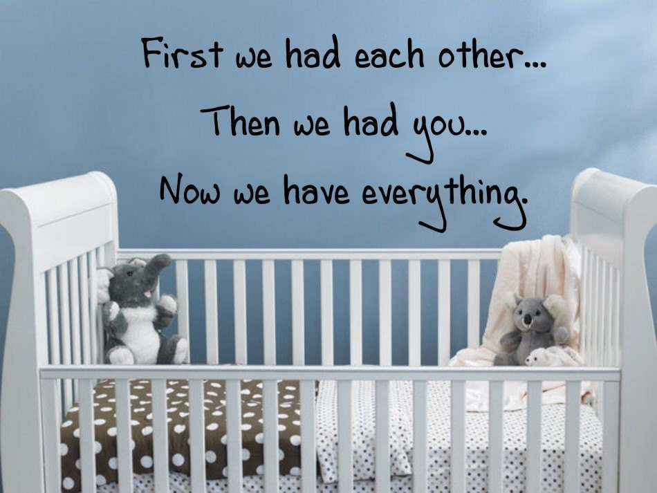 First we had each other... Then we had you... Now we have everything. Wall Decal - Vinyl Lettering - Wall Quotes - Wall Sticker