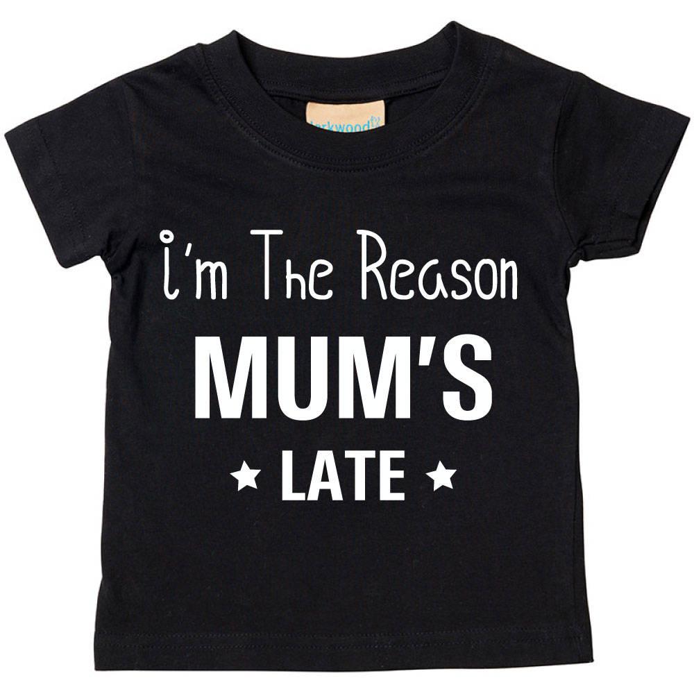 Toddler Tshirt Black Im The Reason Mums Late Kids Son Daughter Baby