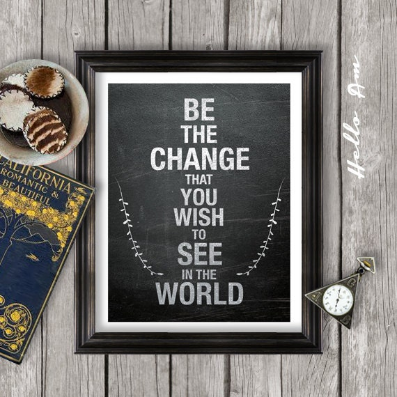 be the change you wish to see inspirational quote by helloam