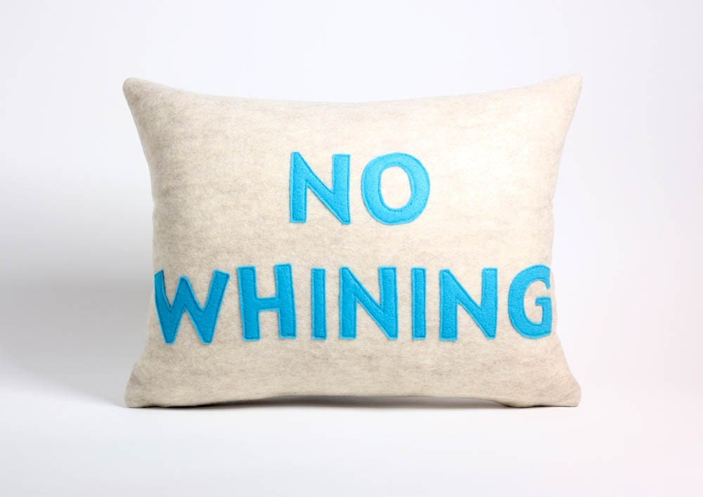 NO WHINING - oatmeal and turquoise - 14x18inch recycled felt applique pillow