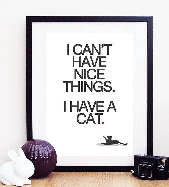 I Can't Have Nice Things, I Have A Cat A3 Poster