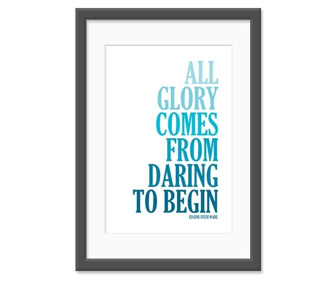 S A L E // All Glory Comes From Daring to Begin 13x19 (No.125)