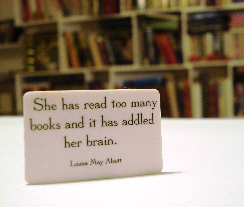 Literary quote pinback brooch in black and white - she has read too many books and it has addled her brain