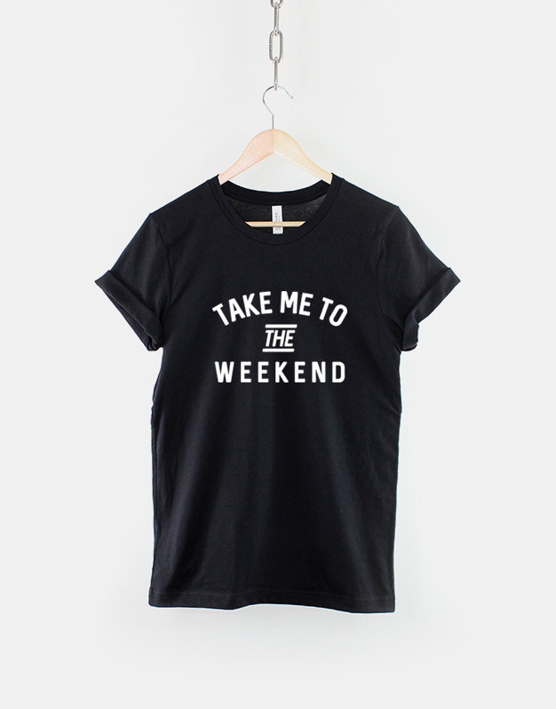 Take Me To The Weekend TShirt  Festival Wasted Streetwear Party Animal Rave Hipster TShirt