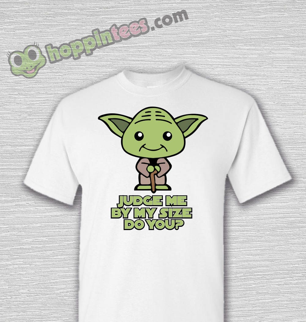Yoda judge me by my size t shirt
