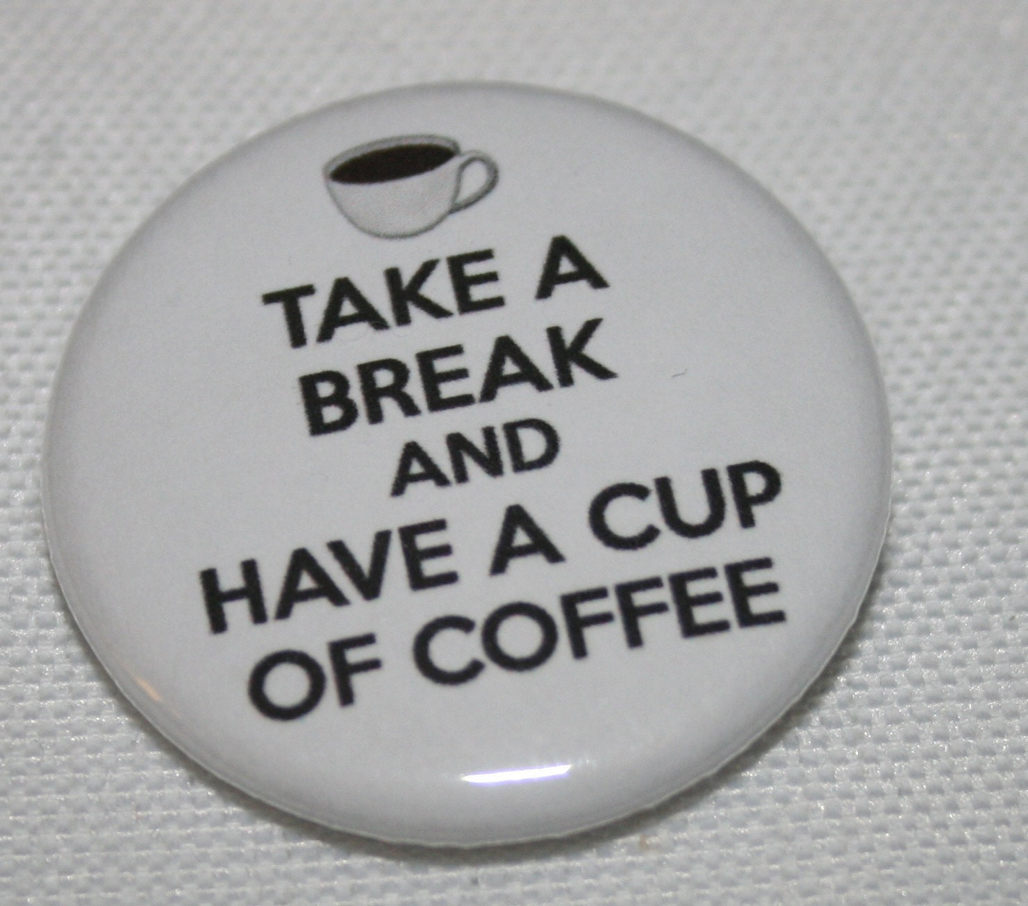 take a break and have a cup of coffee 1 25 inch by