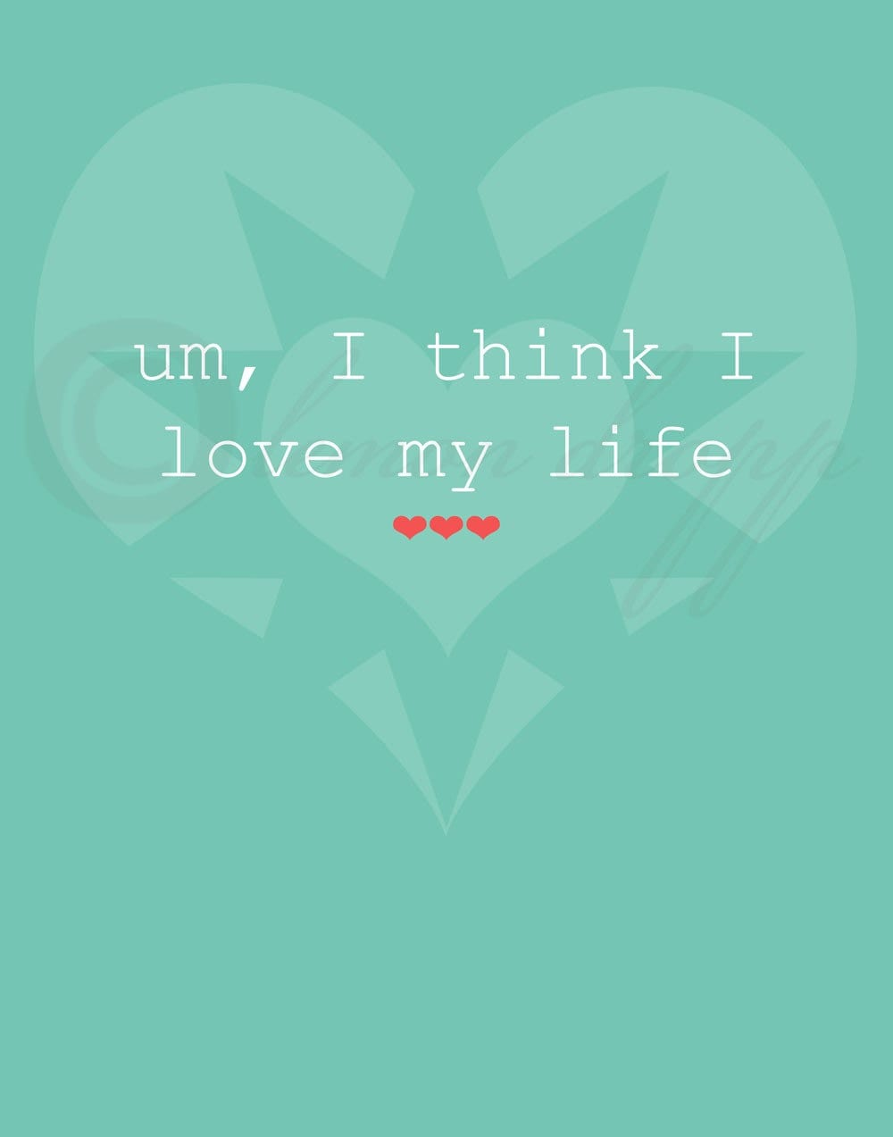 I Love My Life - 8x10 print
