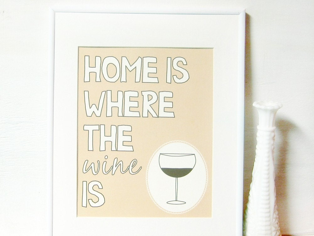 NEW Home is Where the Wine Is Art Print - 8x10