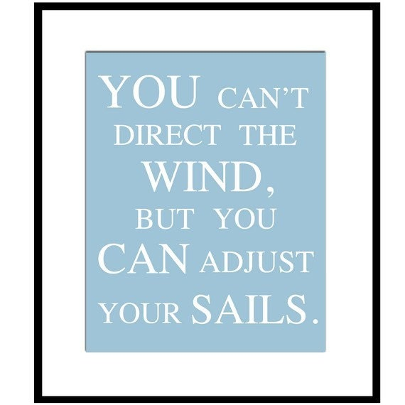 You Can't Direct The Wind, But You Can Adjust Your Sails - 8 x 10 Print in Sea Blue - Also Shown In Green, Gray, Taupe, and Aqua