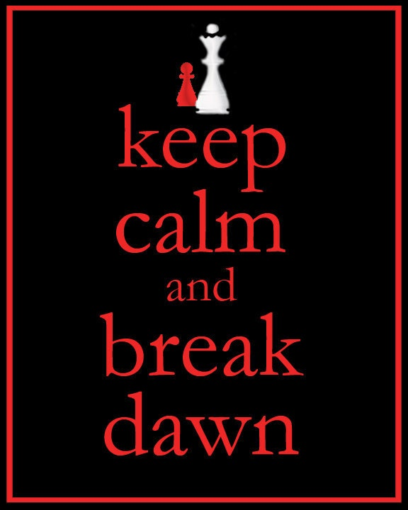 Keep Calm and Break Dawn
