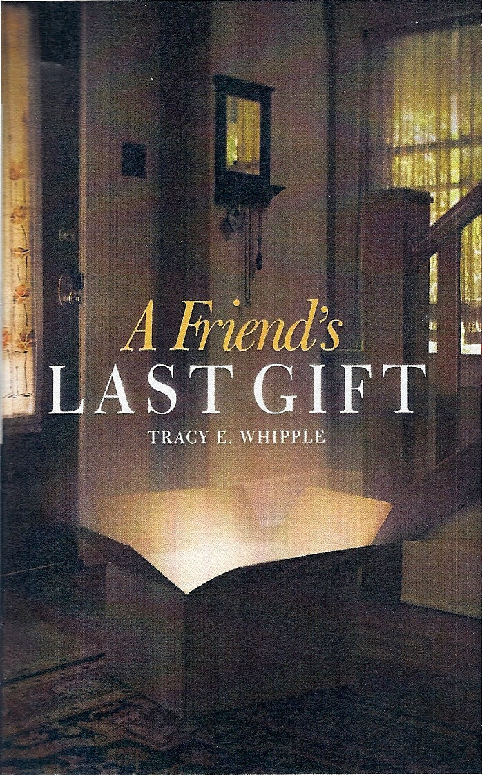 A Friend's Last Gift.  A positive oriented romance novel writen by Tracy E Whipple.