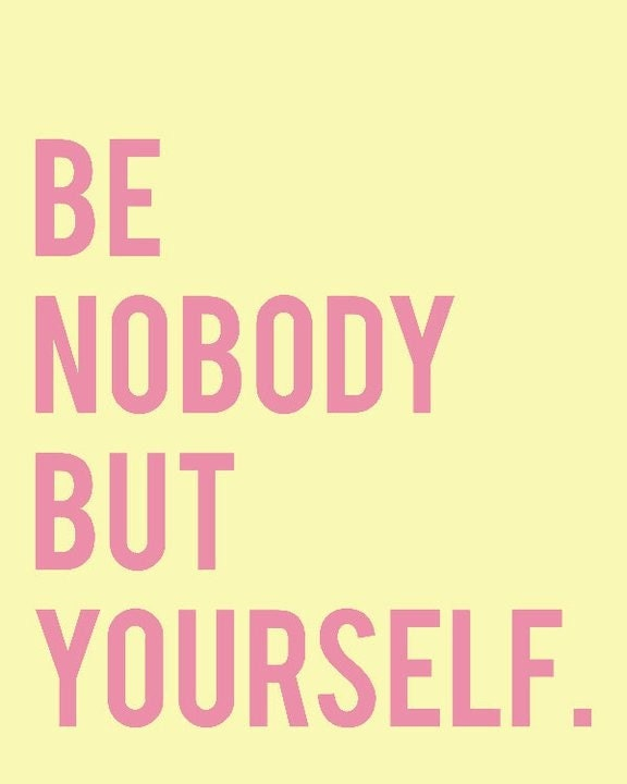 Be Nobody but Yourself. 8x10 Print.