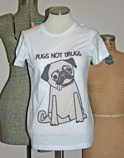 Pug T Shirt Pugs not drugs