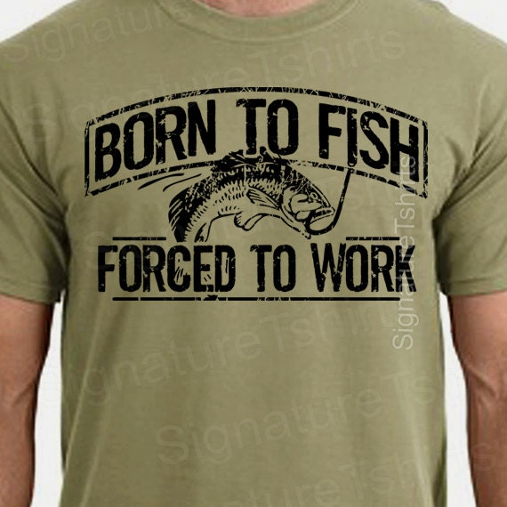Fishing t shirt born to fish forced to work by for Fishing gifts for dad