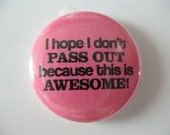 I hope I on't pass out because this is awesome 1 inch pinback button/magnet
