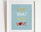 Live what you love - inspiring art print - room decor