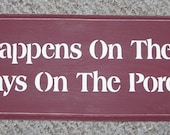 What Happens On The Porch Stays On The Porch  Sign 6 x 23 You Pick Colors...