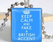 CHOOSE your COLOR Keep calm and fake a british accent Scrabble tile pendant  ---buy 3 get 1 FREE ---