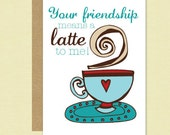Your Friendship means a Latte to me. Anytime, Friendship, Thank you, Birthday Greeting card and envelope