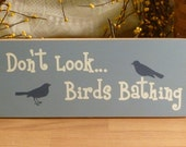 Don't Look... Birds Bathing Funny Painted Sign - 2ChicksAndABasket