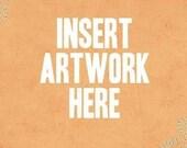 Insert Artwork Here 8x11 Art Print