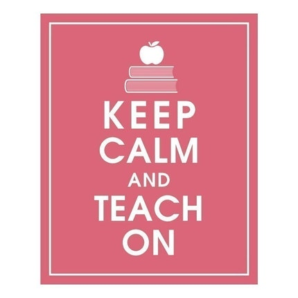 KEEP CALM AND TEACH ON, 8X10 PRINT (Raspberry  Kisses) BUY 3 GET 1 FREE