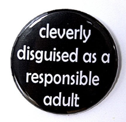 Cleverly Disguised As A Responsible Adult Button Pin Badge 1 1/2 inch by theangryrobot on Etsy