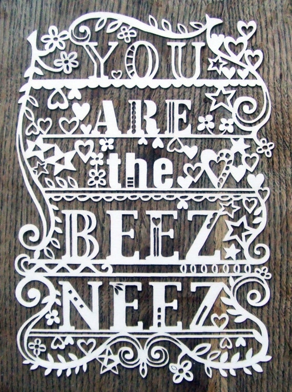 You Are The Beez Neez - Laser cut UNFRAMED