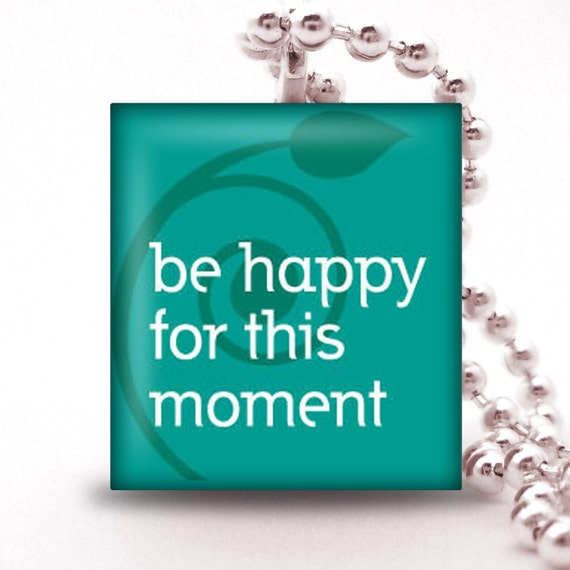 Scrabble Tile Pendant - BE HAPPY FOR THIS MOMENT - Buy 2 Pendants Get 1 Free