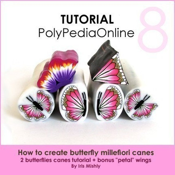 PolyPedia E-Book Vol 8 - Two Canes How to Create Polymer Clay BUTTERFLY Millefiori Canes - 39 pages Step-by-Step Instructions TUTORIAL and Video by Iris Mishly