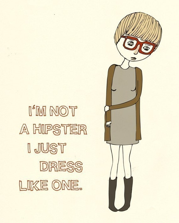 I'm Not A Hipster, I Just Dress Like One - Illustration - 8 x 10 Print