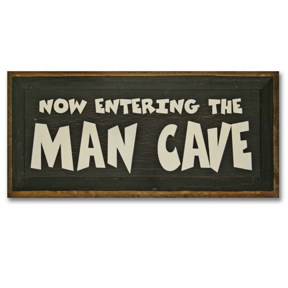 Now Entering The Man Cave