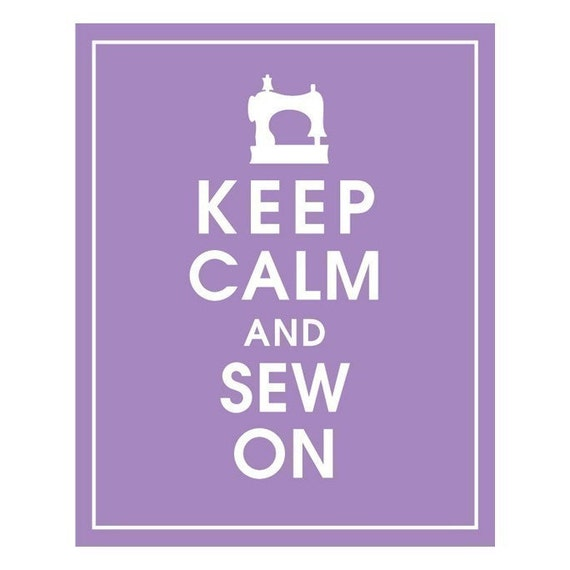 KEEP CALM AND SEW ON- 8x10 (IMPERIAL VIOLET featured) Buy 3 and get 1 FREE