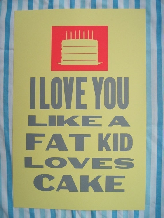i love you like a fat kid loves cake poster (yellow/pink)
