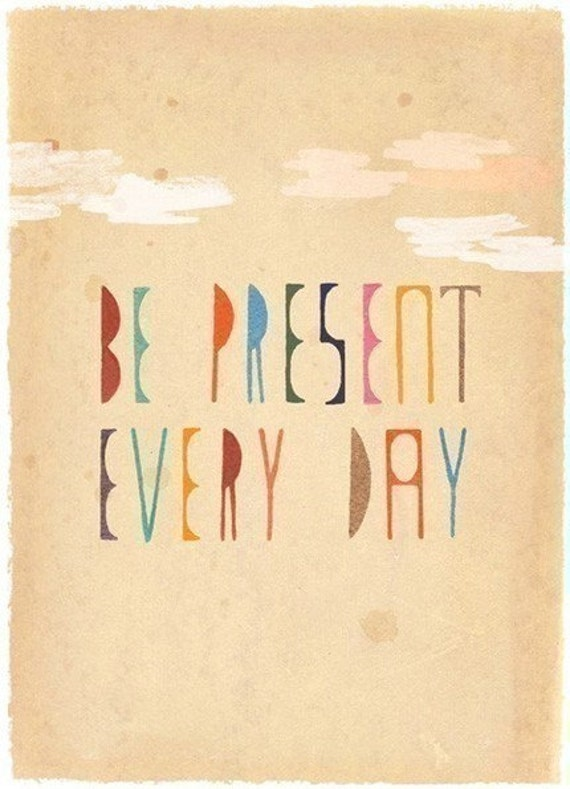 Be Present Every Day