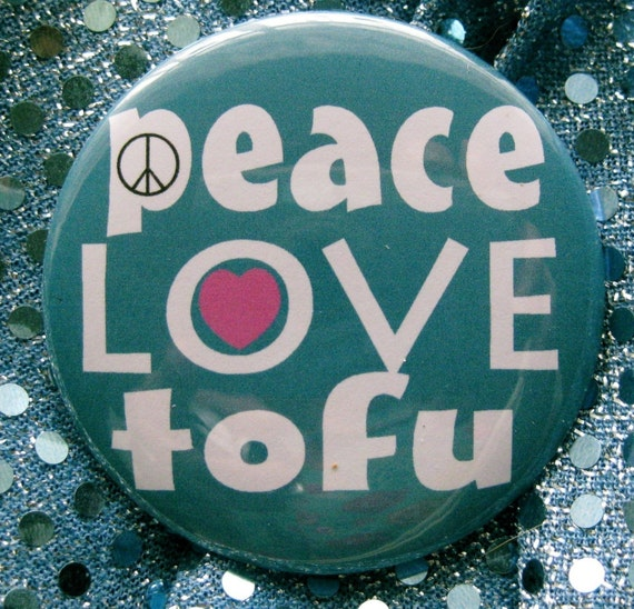 peace love and tofu ... badge or magnet