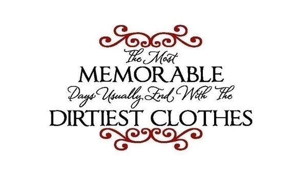 Laundry The Most Memorable Days Usually End with the Dirtiest Clothes Vinyl Wall Decal- TWO COLORS