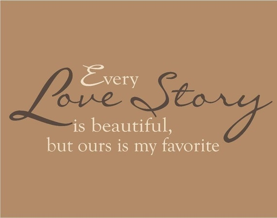 Every Love Story Is Beautiful But Ours Is My Favorite Decal Wedding Decorations Wall Words Wedding Scripture