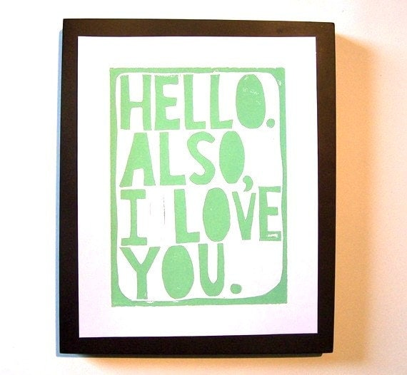 LINOCUT PRINT - Hello. Also, I Love You GREEN typography valentine poster 8x10