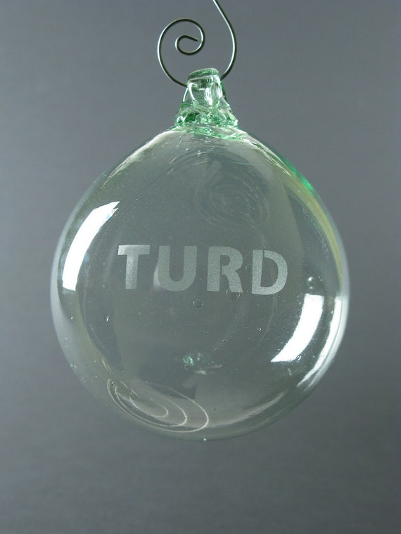 TURD BALL Etched Ball Ornament - Blown Recycled Glass