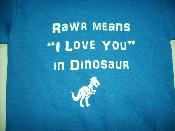 NEW  Rawr Means I Love You in Dinosaur T Shirt Available in Infant or Toddler Sizes 12M,18M, 2T,3T or 4T  t shirt tshirt Many Colors Available