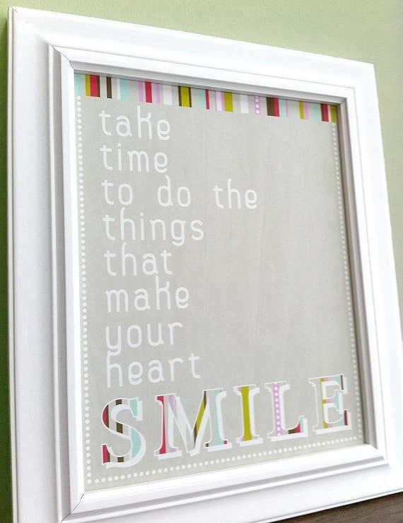Take Time To Do The Things That Make Your Heart Smile     8x10